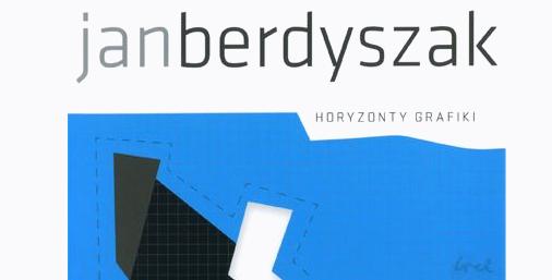 Jan Berdyszak. Horyzonty grafiki